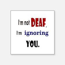 "Im not deaf Square Sticker 3"" x 3"""