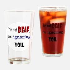Im not deaf Drinking Glass