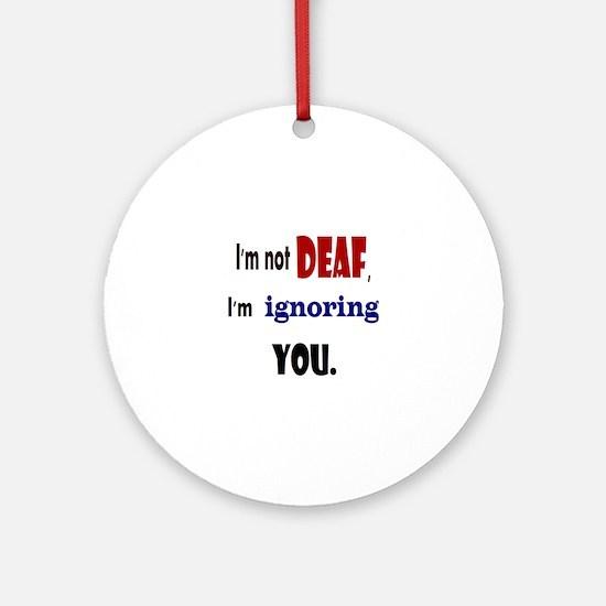 Im not deaf Round Ornament