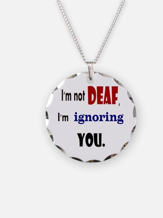 Im not deaf Necklace