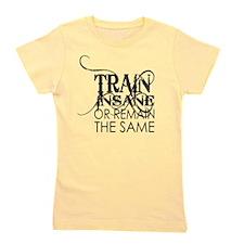 Train Insane or Remain the Same - BLACK Girl's Tee