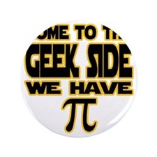 "Come to the geek side we have pi 3.5"" Button"