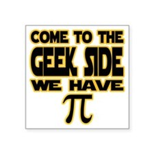 "Come to the geek side we ha Square Sticker 3"" x 3"""
