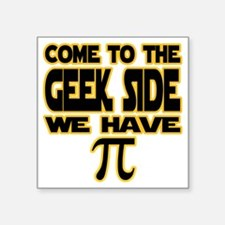 """Come to the geek side we ha Square Sticker 3"""" x 3"""""""