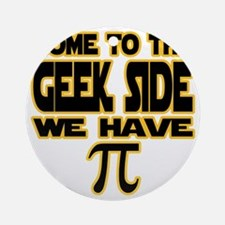 Come to the geek side we have pi Round Ornament