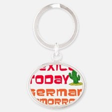 Mexican Today German Tomorrow Oval Keychain