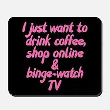 Drink Coffee Shop Online and Binge-Watch Mousepad