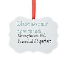 God must think Im some hero Ornament