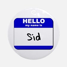 hello my name is sid  Ornament (Round)