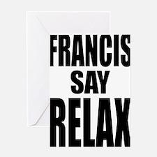 Francis Say Relax T-Shirt Greeting Card