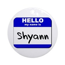 hello my name is shyann  Ornament (Round)