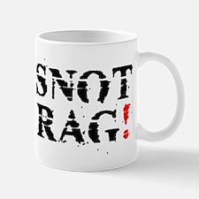 SNOT RAG! Mugs