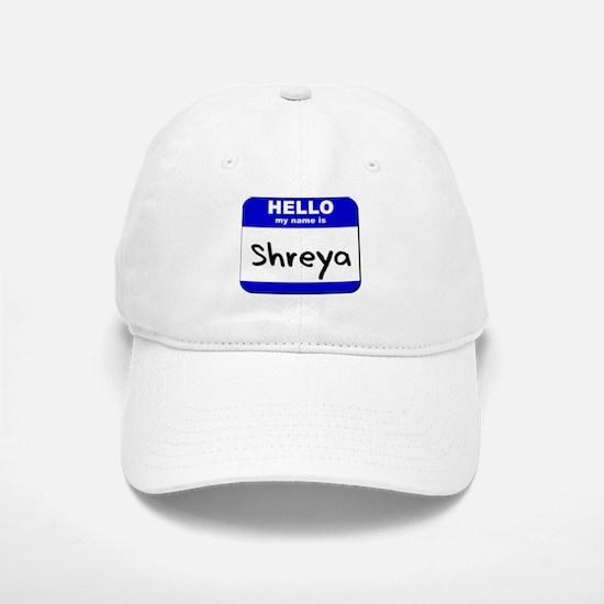 hello my name is shreya Baseball Baseball Cap