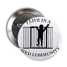 """I LIVE IN A GATED COMMUNITY 2.25"""" Button"""