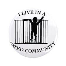 "I LIVE IN A GATED COMMUNITY 3.5"" Button"