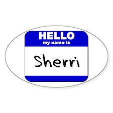 hello my name is sherri Oval Decal