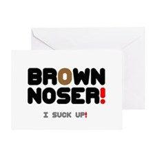BROWN NOSER! - I SUCK UP! Greeting Card