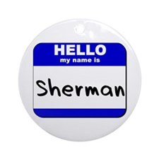 hello my name is sherman  Ornament (Round)