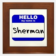 hello my name is sherman  Framed Tile