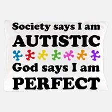 Autistic=Perfect Pillow Case