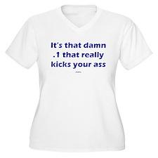 That .1 that kicks T-Shirt