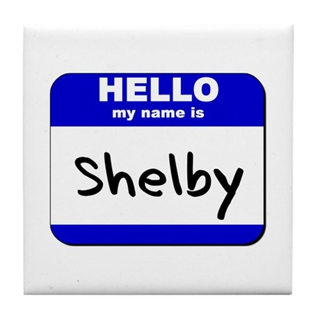 hello my name is shelby Tile Coaster