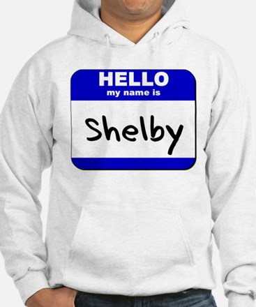 hello my name is shelby Hoodie Sweatshirt