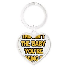 This aint the baby youre looking fo Heart Keychain