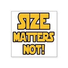"Size matters not! Square Sticker 3"" x 3"""