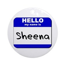 hello my name is sheena  Ornament (Round)