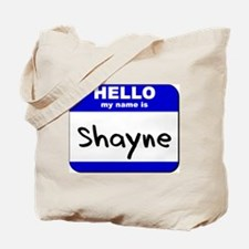 hello my name is shayne Tote Bag