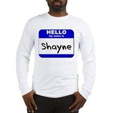 hello my name is shayne Long Sleeve T-Shirt