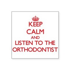 Keep Calm and Listen to the Orthodontist Sticker