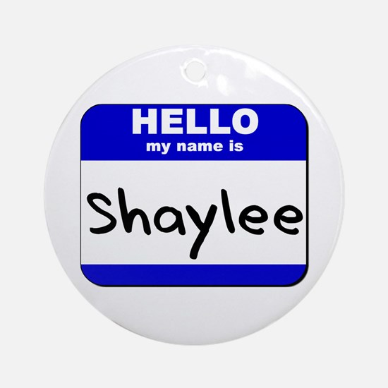 hello my name is shaylee  Ornament (Round)