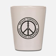 Peace through Superior Firepower Shot Glass