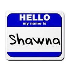 hello my name is shawna  Mousepad