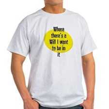 Where there's a Will I want t T-Shirt