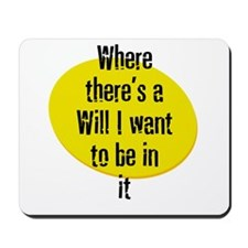 Where there's a Will I want t Mousepad