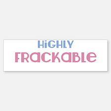 Highly Frackable Pro-Fracking Pro Bumper Bumper Sticker