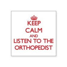 Keep Calm and Listen to the Orthopedist Sticker