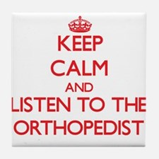 Keep Calm and Listen to the Orthopedist Tile Coast