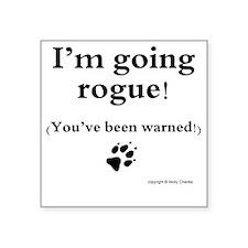 "Im going rogue2 Square Sticker 3"" x 3"""