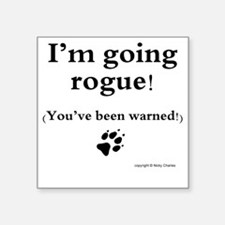 "Im going rogue2 Square Sticker 3"" x 3"""