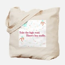 Take the high road.  Theres less traffic. Tote Bag