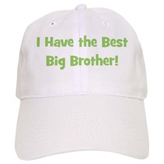 I Have The Best Big Brother - Baseball Cap