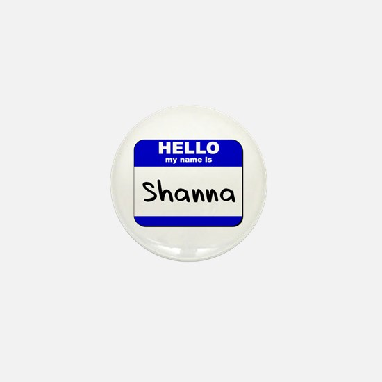 hello my name is shanna Mini Button