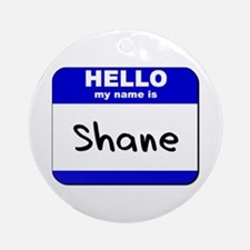 hello my name is shane  Ornament (Round)