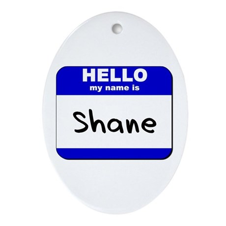 hello my name is shane Oval Ornament