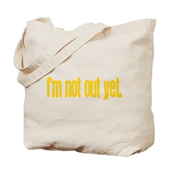 I'm Not Out Yet Tote Bag