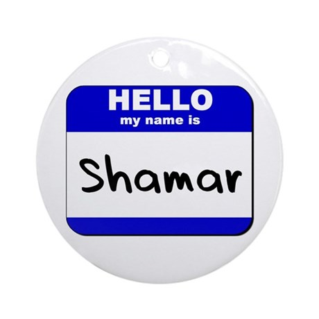 hello my name is shamar Ornament (Round)